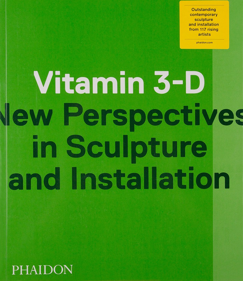 Vitamin 3-D New Perpectives in Sculpture and Installation